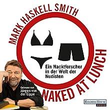 Naked at Lunch: Ein Nacktforscher in der Welt der Nudisten Hörbuch von Mark Haskell Smith Gesprochen von: Jürgen von der Lippe
