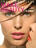img - for The Complete Make-up and Beauty Book by Leigh Toselli (2005) Paperback book / textbook / text book
