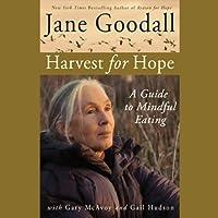 Harvest for Hope: A Guide to Mindful Eating Hörbuch von Jane Goodall, Gary McAvoy, Gail Hudson Gesprochen von: Tippi Hedren