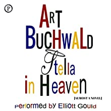 Stella in Heaven: Almost a Novel Audiobook by Art Buchwald Narrated by Elliott Gould