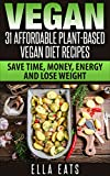 Vegan: 31 Affordable Plant-Based Vegan Diet Recipes (vegan diet, plant based, vegan cook book, oil free)