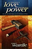 img - for Outrageous Love, Transforming Power: How the Holy Spirit Shapes You into the Likeness of Christ book / textbook / text book