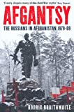 Rodric Braithwaite Afgantsy: The Russians in Afghanistan, 1979-89