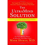 The UltraMind Solution: Fix Your Broken Brain by Healing Your Body First - The Simple Way to Defeat Depression, Overcome Anxiety, and Sharpen Your Mind ~ Mark Hyman M.D.