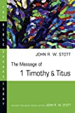 The Message of 1 Timothy & Titus (The Bible Speaks Today)