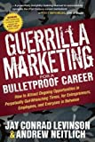 img - for Guerrilla Marketing for a Bulletproof Career: How to Attract Ongoing Opportunities in Perpetually Gut Wrenching Times, for Entrepreneurs, Employees, a   [GUERRILLA MARKETING FOR A BULL] [Paperback] book / textbook / text book