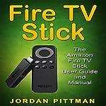 Fire TV Stick: The Amazon Fire TV Stick User Guide and Manual | Jordan Pittman