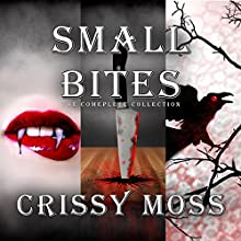 Small Bites: The Complete Collection (       UNABRIDGED) by Crissy Moss Narrated by Stacy Wilson