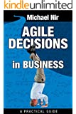 Agile Project Management : Agile Decisions - Driving Effective Agile Decisions in Business (Agile Business Leadership Book 3)