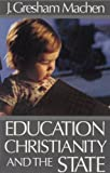 Education, Christianity and the State (0940931729) by Machen, J. Gresham