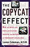 The Copycat Effect: How the Media and Popular Culture Trigger the Mayhem in Tomorrow's Headlines (English Edition)