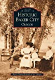 img - for Historic Baker City (OR) (Images of America) by Baker County Friends of the Library (2002-09-10) book / textbook / text book