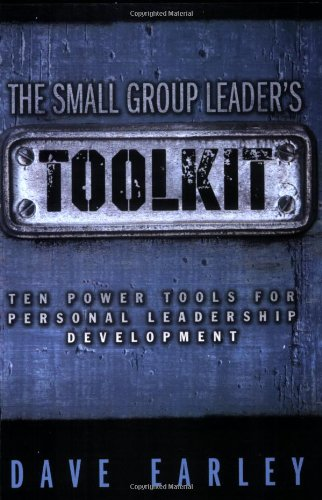 The Small Group Leader's Toolkit: Ten Power Tools For...