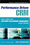 Performance driven CRM:how to make your customer relationship management vision a reality
