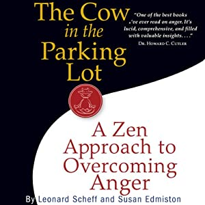 The Cow in the Parking Lot: A Zen Approach to Overcoming Anger | [Leonard Scheff, Susan Edmiston]