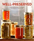 Well-Preserved: Recipes and Techniques for Putting Up Small Batches of Seasonal Foods