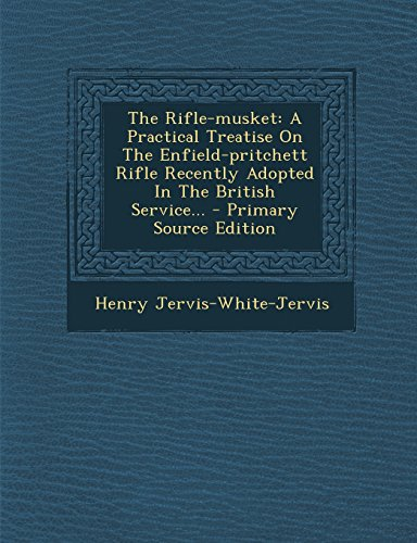 The Rifle-musket: A Practical Treatise On The Enfield-pritchett Rifle Recently Adopted In The British Service...