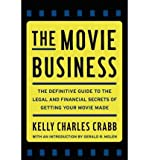 [ { { The Movie Business: The Definitive Guide to the Legal and Financial Se } } ] By Crabb, Kelly( Author ) on Nov-08-2010 [ Paperback ]