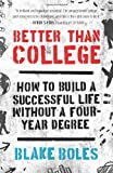 img - for Better Than College: How to Build a Successful Life Without a Four-Year Degree book / textbook / text book
