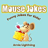 Mouse Jokes for Kids!: Funny Jokes for Kids (LOL Childrens Joke Book Series 3)