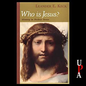 Who Is Jesus?: History in Perfect Tense | [Leander E. Keck]