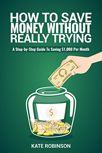 How To Save Money Without Really Trying: A Step-by-Step Guide To Saving $1,000 Per Month PDF