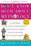 Don't Know Much About Mythology: Everything You Need to Know About the Greatest Stories in Human History but Never Learned (0060932570) by Davis, Kenneth C.