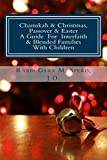 Chanukah and Christmas, Passover and Easter - A Guide For Interfaith and Blended Families with Children: Transform the Oy Into Joy!