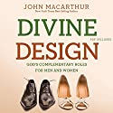 Divine Design: God's Complementary Roles for Men and Women Audiobook by John MacArthur Narrated by Maurice England