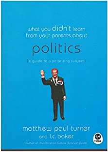 What You Didn't Learn from Your Parents About: Politics, A Guide to a Polarizing Subject