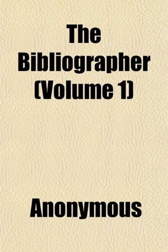 The Bibliographer (Volume 1)