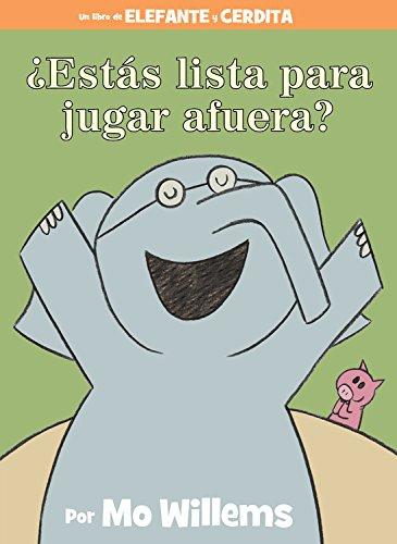 ¿Estas lista para jugar afuera? (Spanish Edition) (An Elephant and Piggie Book) [Willems, Mo] (Tapa Dura)
