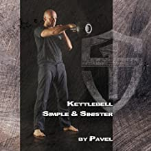 Kettlebell - Simple & Sinister Audiobook by Pavel Tsatsouline Narrated by Pavel Tsatsouline