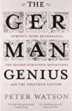The German Genius: Europe's Third Renaissance, the Second Scientific Revolution and the Twentieth Century