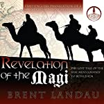 Revelation of the Magi: The Lost Tale of the Wise Men's Journey to Bethlehem | Brent Landau