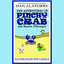 The Adventures of Pinchy Crab and Ramon D'Escargot: A Children's Novel (       UNABRIDGED) by Dan Alatorre Narrated by Desiree Gaoiran