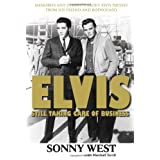Elvis: Still Taking Care of Business: Memories and Insights About Elvis Presley from His Friend and Bodyguard ~ Sonny West