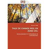 TAUX DE CHANGE REEL EN ZONE CFA:: MESALIGNEMENT ET DYNAMIQUE DE CONVERGENCE (French Edition)