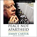 Palestine: Peace Not Apartheid (       UNABRIDGED) by Jimmy Carter Narrated by Jimmy Carter