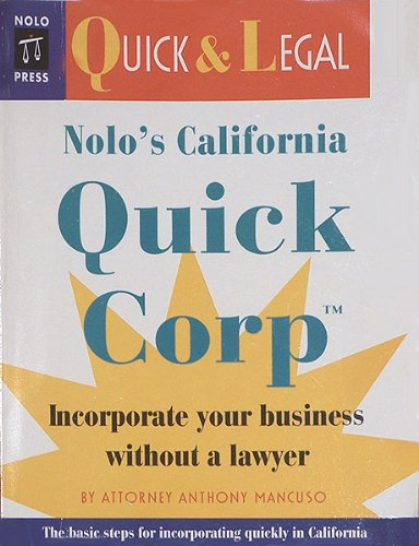 Nolo's California Quick Corp: Incorporate Your Business Without a