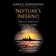Neptune's Inferno: The U.S. Navy at Guadalcanal (       UNABRIDGED) by James D. Hornfischer Narrated by Robertson Dean