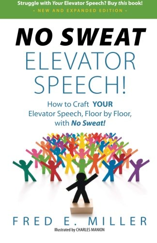 NO SWEAT Elevator Speech!: How to Craft YOUR Elevator Speech, Floor by Floor, with No Sweat!