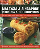 The Food and Cooking of Malaysia, Singapore, Indonesia & Philippines: Over 340 recipes shown step-by-step in 1400 beautiful photographs