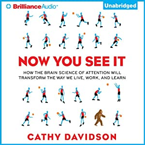 Now You See It: How the Brain Science of Attention Will Transform the Way We Live, Work, and Learn | [Cathy N. Davidson]