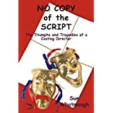 No Copy of the Script: The Triumphs and Tragedies of a Casting Directorby Sue Whatmough