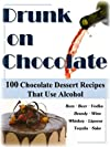 Drunk On Chocolate: 100 Chocolate Dessert Recipes That Use Alcohol