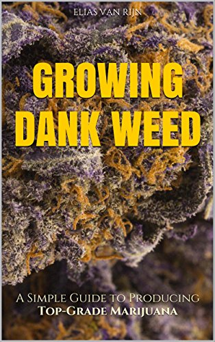 Marijuana: How to Grow Marijuana – A Simple Guide to GROWING DANK WEED: Indoor and Outdoor (Medical Marijuana, Cannabis, Marijuana Growing, Marijuana Grower's Bible)