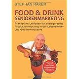 """Food & Drink Seniorenmarketing: Praktischer Leitfaden f�r altersgerechte Produktentwicklung in der Lebensmittel- und Getr�nkeindustrievon """"Stephan R�ker"""""""