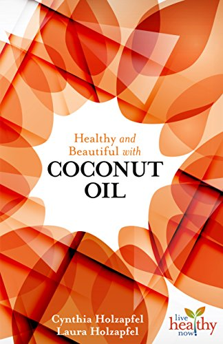 Healthy and Beautiful with Coconut Oil (Live Healthy Now)