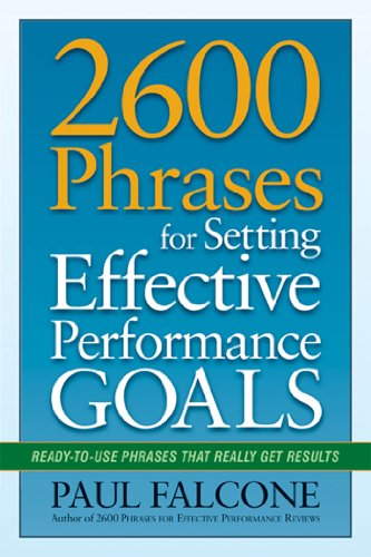 Download 2600 Phrases for Setting Effective Performance Goals: Ready-to-Use Phrases That Really Get Results